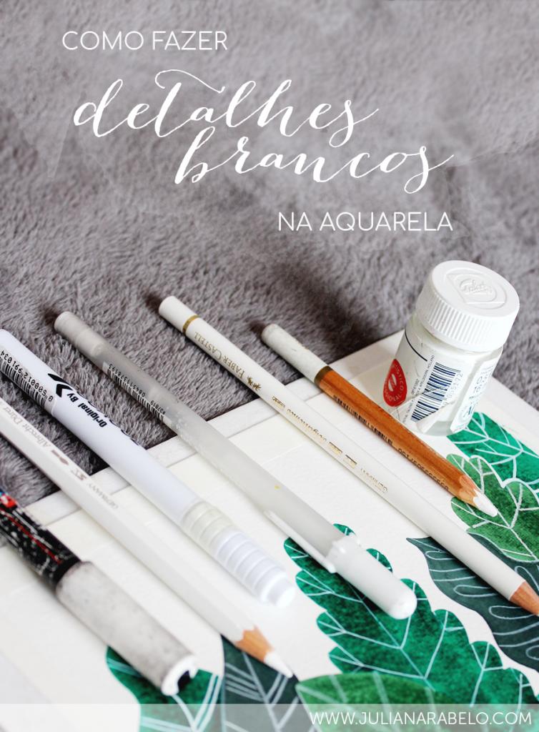 Juliana Rabelo - detalhes brancos na aquarela. 2018 © todos os direitos reservados.